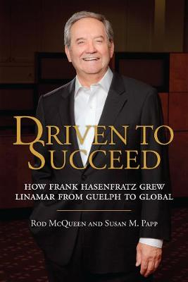 Driven to Succeed: How Frank Hasenfratz Grew Linamar from Guelph to Global (Hardback)