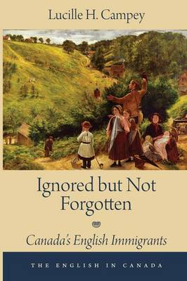 Ignored but Not Forgotten: Canada's English Immigrants - The English In Canada (Paperback)