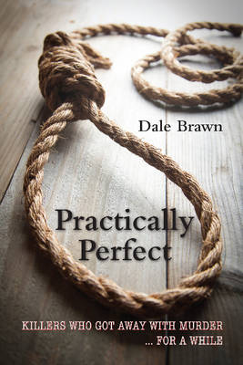 Practically Perfect: Killers Who Got Away with Murder ... for a While (Paperback)