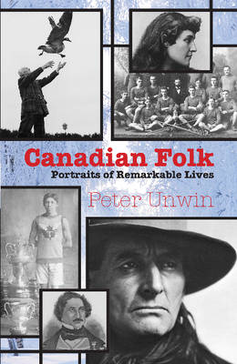 Canadian Folk: Portraits of Remarkable Lives (Paperback)