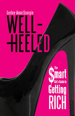 Well-Heeled: The Smart Girl's Guide to Getting Rich (Paperback)