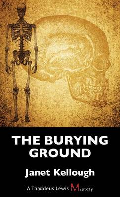 The Burying Ground: A Thaddeus Lewis Mystery - A Thaddeus Lewis Mystery 4 (Paperback)