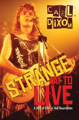 Strange Way to Live: A Story of Rock 'n' Roll Resurrection (Paperback)