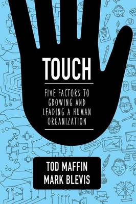 Touch: Five Factors to Growing and Leading a Human Organization (Paperback)