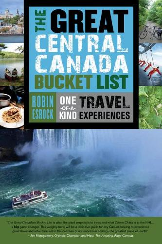 The Great Central Canada Bucket List: One-of-a-Kind Travel Experiences - The Great Canadian Bucket List 2 (Paperback)