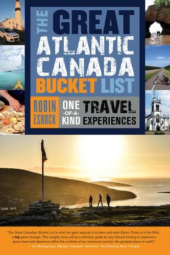 The Great Atlantic Canada Bucket List: One-of-a-kind Travel Experiences (Paperback)