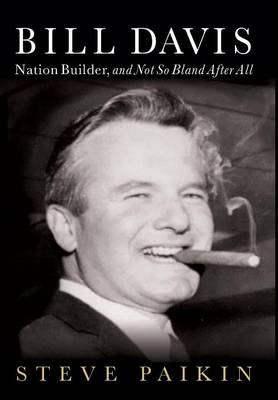 Bill Davis: Nation Builder, and Not So Bland After All (Hardback)