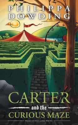 Carter and the Curious Maze: Weird Stories Gone Wrong - Weird Stories Gone Wrong 3 (Paperback)