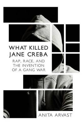 What Killed Jane Creba: Rap, Race, and the Invention of a Gang War (Paperback)