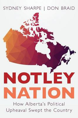 Notley Nation: How Alberta's Political Upheaval Swept the Country (Paperback)