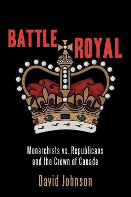 Battle Royal: Monarchists vs. Republicans and the Crown of Canada (Paperback)