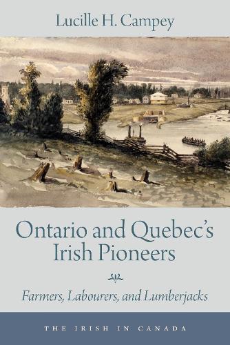 Ontario and Quebec's Irish Pioneers: Farmers, Labourers, and Lumberjacks - The Irish in Canada 2 (Paperback)