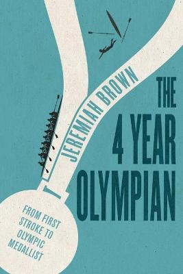 The 4 Year Olympian: From First Stroke to Olympic Medallist (Paperback)