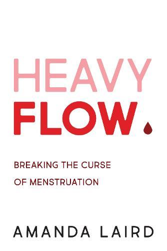 Heavy Flow: Breaking the Curse of Menstruation (Paperback)