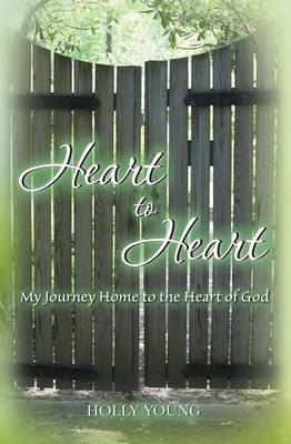 Heart to Heart: My Journey Home to the Heart of God (Paperback)