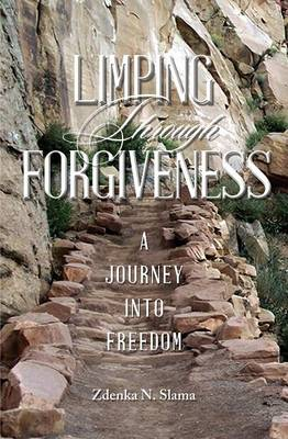 Limping Through Forgiveness: A Journey Into Freedom (Paperback)