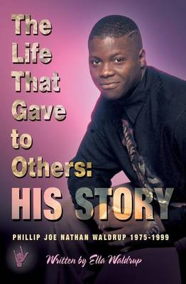 The Life That Gave to Others: His Story: Phillip Joe Nathan Waldrup 1975-1999 (Paperback)
