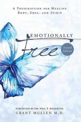 Emotionally Free: A Prescription for Healing Body, Soul, and Spirit (Paperback)