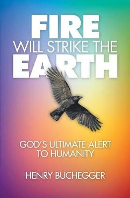 Fire Will Strike the Earth: God's Ultimate Alert to Humanity (Paperback)