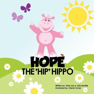 Hope the Hip Hippo: A Story about Hip Dysplasia in Children (Paperback)