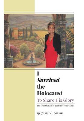 I Survived the Holocaust: To Share His Glory (Hardback)