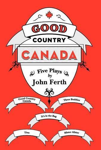 Good Country Canada: Five Plays by John Ferth (Hardback)