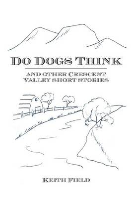 Do Dogs Think: And Other Crescent Valley Short Stories (Paperback)