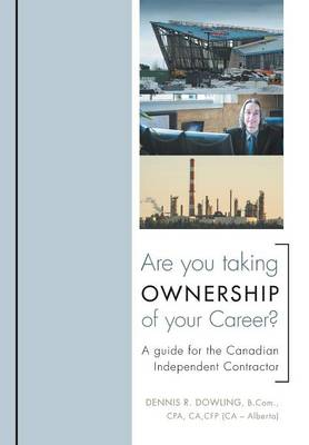 Are You Taking Ownership of Your Career?: A Guide for the Canadian Independent Contractor (Hardback)