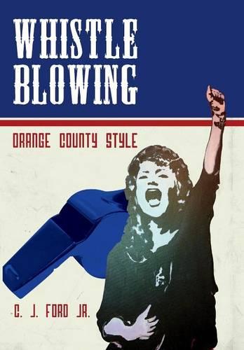 Whistle Blowing: Orange County Style (Hardback)