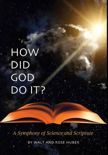 How Did God Do It?: A Symphony of Science and Scripture (Hardback)