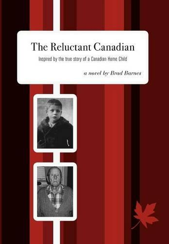 The Reluctant Canadian: Inspired by the True Story of a Canadian Home Child (Hardback)