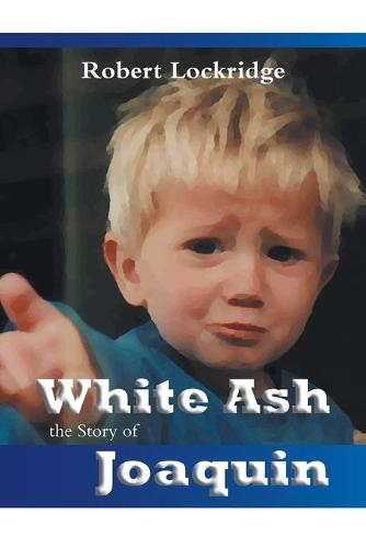 White Ash: The Story of Joaquin (Paperback)