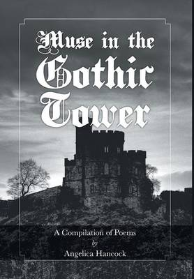 Muse in the Gothic Tower: A Compilation of Poems (Hardback)