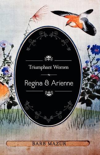Triumphant Women: Regina and Arienne (Paperback)