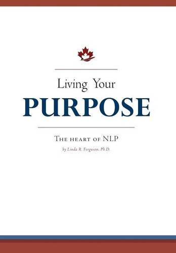 Living Your Purpose: The Heart of NLP (Hardback)