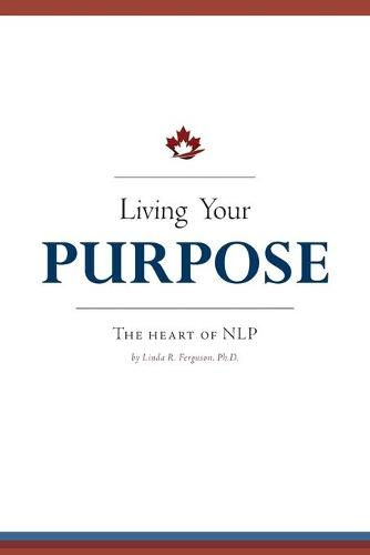 Living Your Purpose - The Heart of Nlp (Paperback)