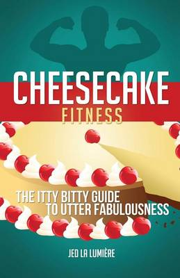 Cheesecake Fitness: The Itty Bitty Guide to Utter Fabulousness (Paperback)