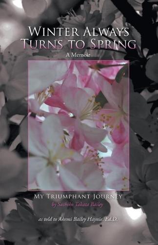 Winter Always Turns to Spring a Memoir: My Triumphant Journey Sachiko Takata Bailey (Paperback)