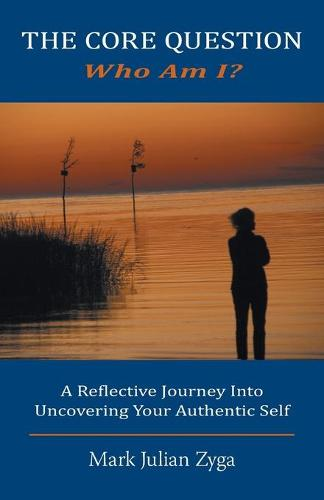 The Core Question: Who Am I? a Reflective Journey Into Uncovering Your Authentic Self (Paperback)