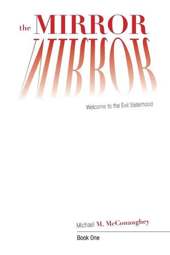 The Mirror -: Book One: Welcome to the Evil Sisterhood (Paperback)
