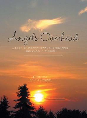 Angels Overhead - A Book of Inspirational Photographs and Angelic Wisdom (Hardback)