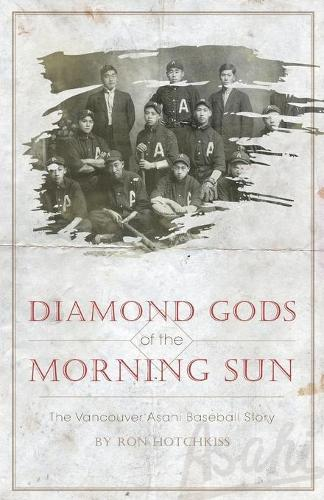 Diamond Gods of the Morning Sun - The Vancouver Asahi Baseball Story (Paperback)