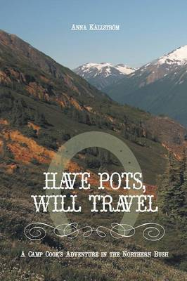 Have Pots, Will Travel - A Camp Cook's Adventure in the Northern Bush (Paperback)