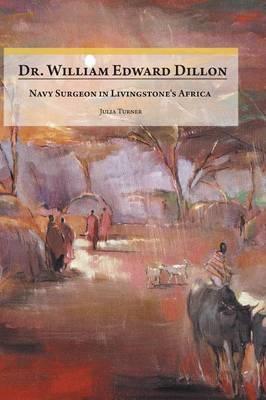 Dr. William Edward Dillon, Navy Surgeon in Livingstone's Africa (Hardback)