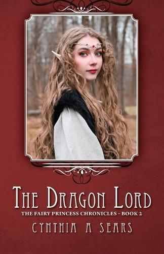 The Dragon Lord: The Fairy Princess Chronicles - Book 2 (Paperback)
