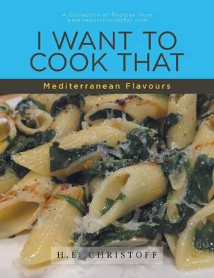 I Want to Cook That - Mediterranean Flavours: A Collection of Recipes from WWW.Iwanttocookthat.com (Paperback)