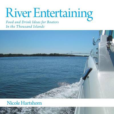 River Entertaining: Food and Drink Ideas for Boaters In the Thousand Islands (Paperback)