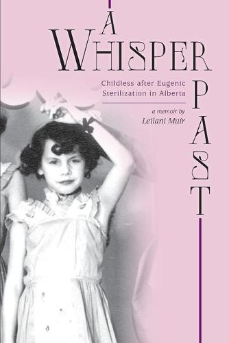 A Whisper Past: Childless After Eugenic Sterilization in Alberta (Paperback)