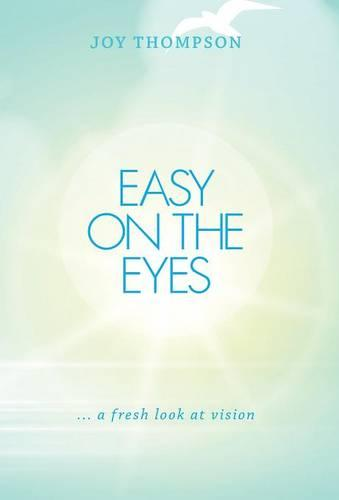 Easy on the Eyes: ... a Fresh Look at Vision (Hardback)