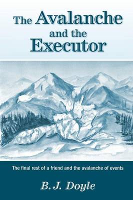 The Avalanche and the Executor - The Final Rest of a Friend and the Avalanche of Events (Paperback)